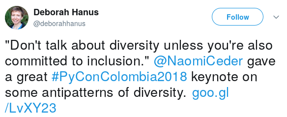 """Don't talk about diversity unless you're also commited to inclusion."" Naomi Ceder"